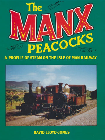 The Manx Peacocks: A Profile of Steam on the Isle of Man Railway