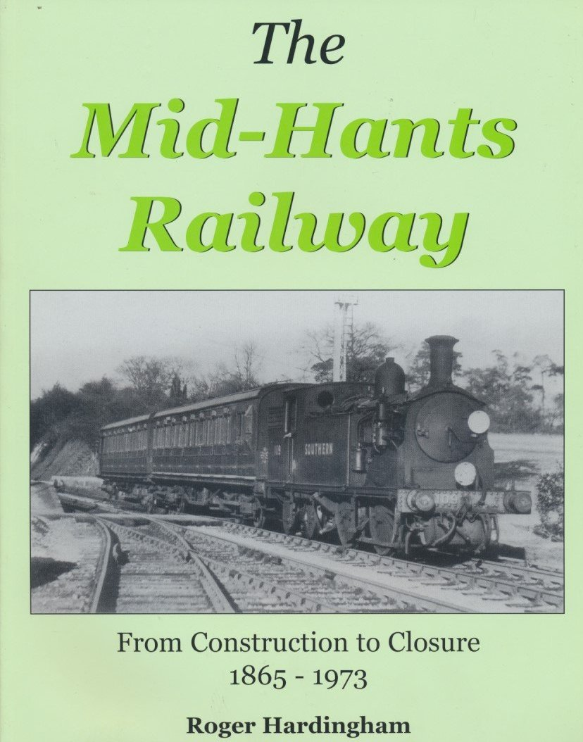The Mid-Hants Railway: From Construction to Closure 1865-1973