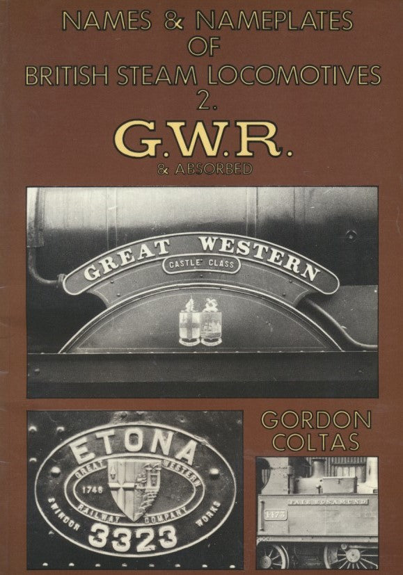 Names and Name Plates of British Steam Locomotives: Volume 2, Great Western Railway & Absorbed