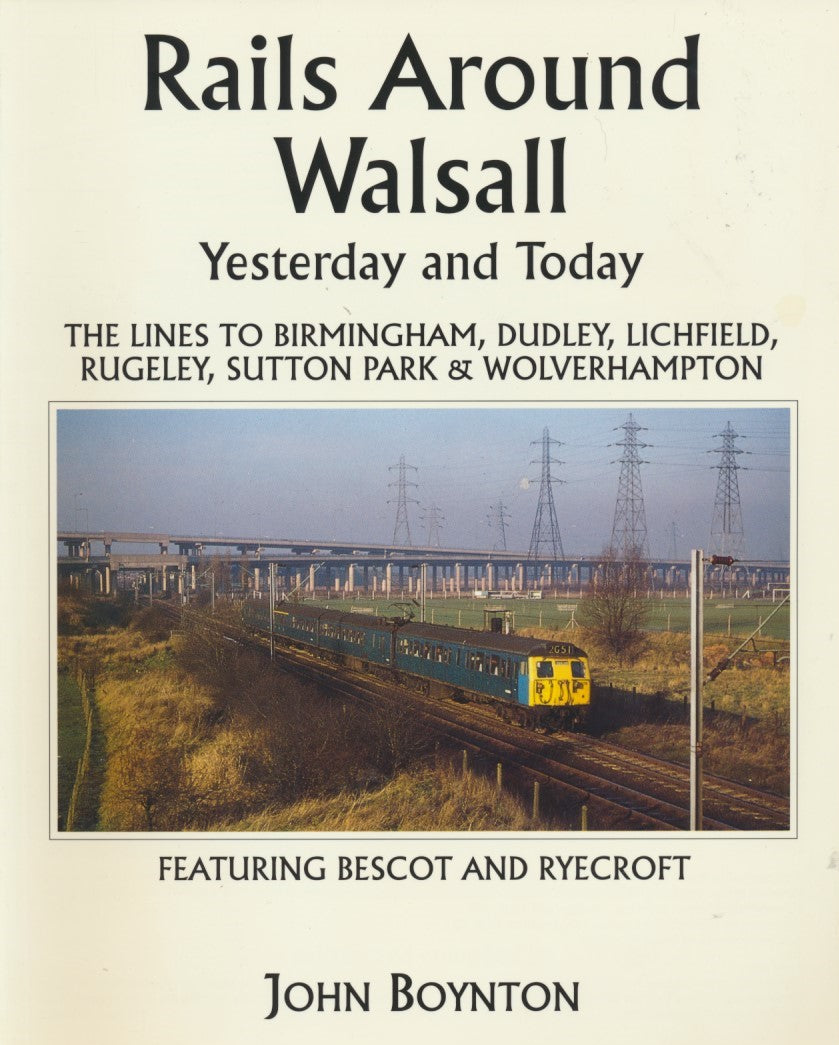 Rails Around Walsall - Yesterday and Today