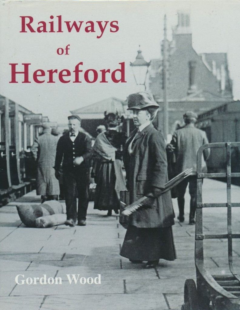 Railways of Hereford: A Study of the Historical Development and Operation of Railways in the City