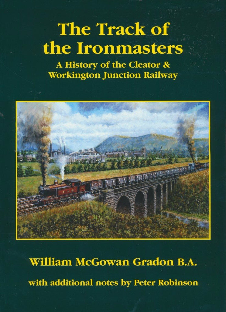 The Track of the Ironmasters: A History of the Cleator and Workington Junction Railway