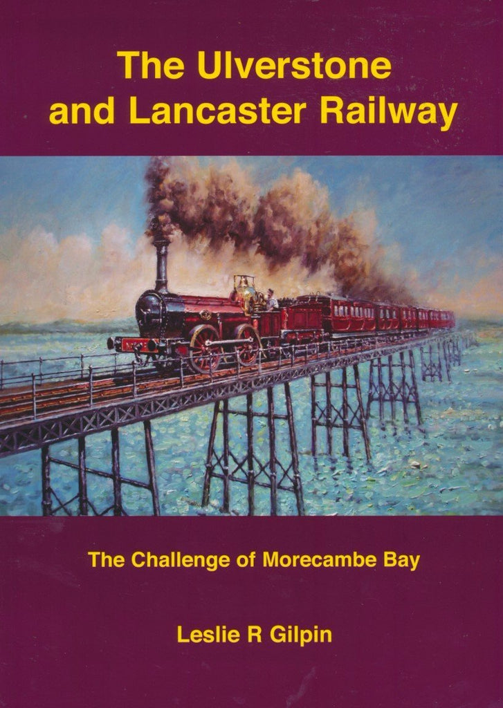 The Ulverstone and Lancaster Railway: The Challenge of Morecambe Bay
