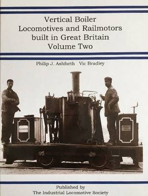 Vertical Boiler Locomotives and Railmotors built in Great Britain Volume Two
