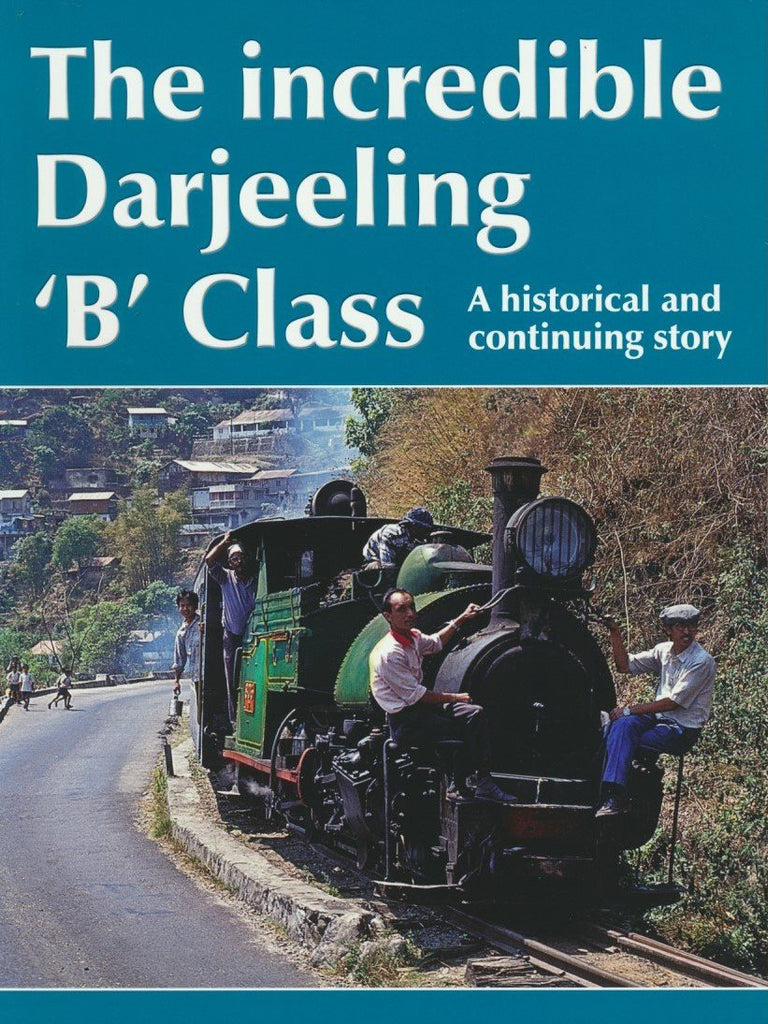 The Incredible Darjeeling 'B' Class - A Historical and Continuing Story