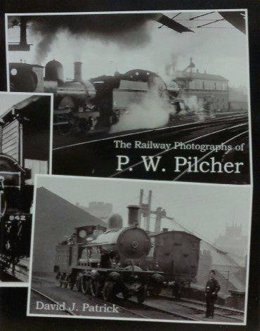 The Railway Photographs of PW Pilcher