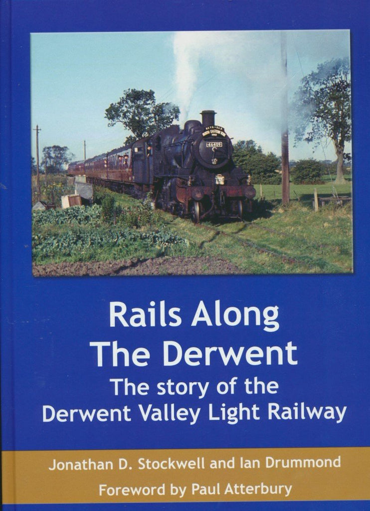Rails Along the Derwent: The Story of the Derwent Valley Light Railway