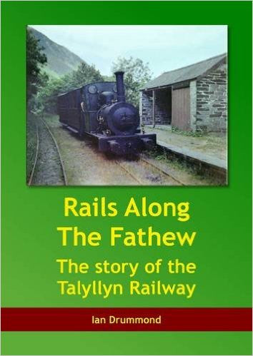 Rails Along the Fathew - The Story of the Talyllyn Railway