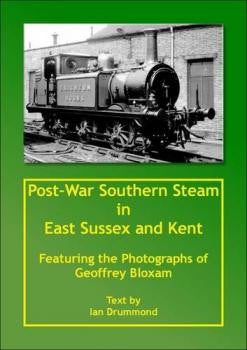 Post War Southern Steam in East Sussex and Kent, Featuring the Photographs of Geoffrey Bloxam