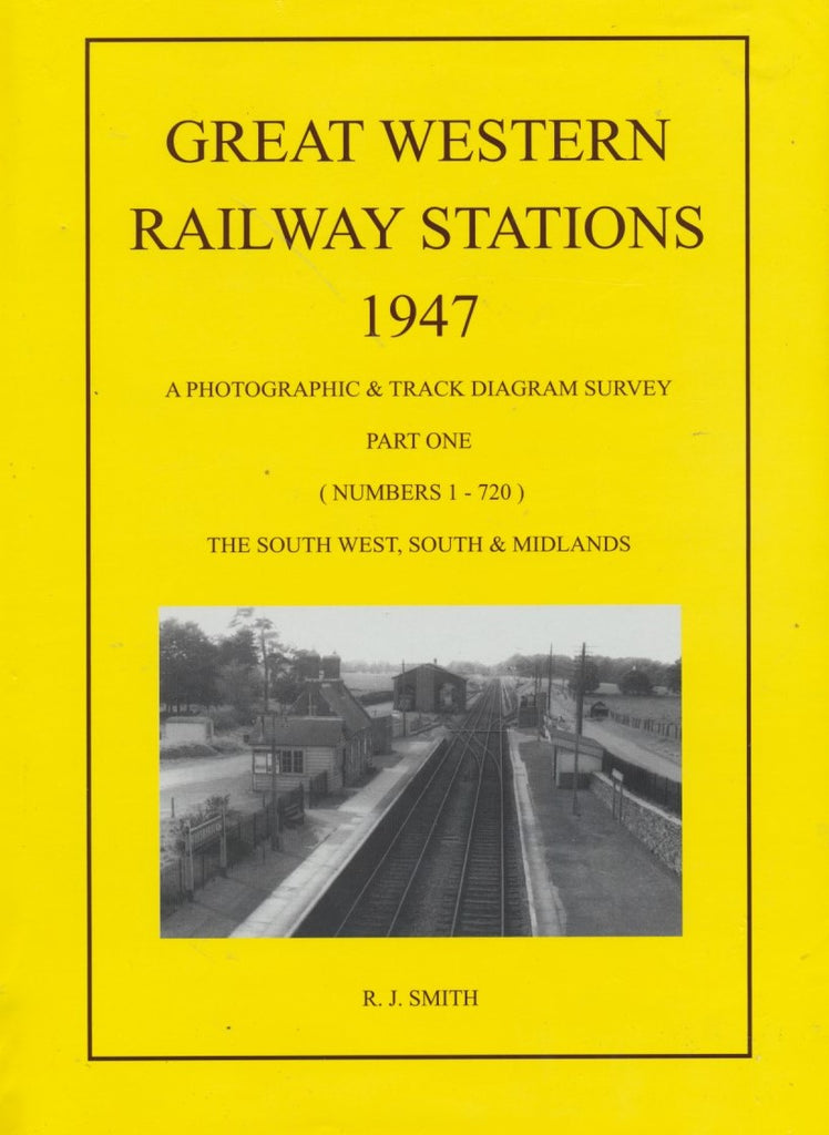 Great Western Railway Stations 1947: Part 1: A Photographic & Track Diagram Survey