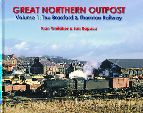 Great Northern Outpost: Bradford & Thornton Railway Volume 1
