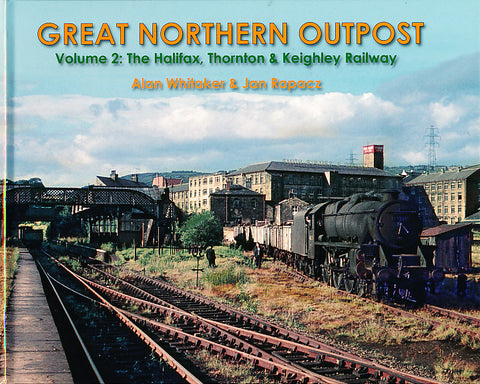 Great Northern Outpost: The Halifax, Thornton & Keighley Railway Volume 2