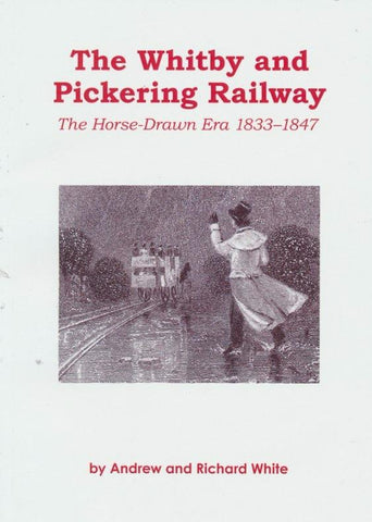 The Whitby and Pickering Railway : The Horse-Drawn Era 1833-1847