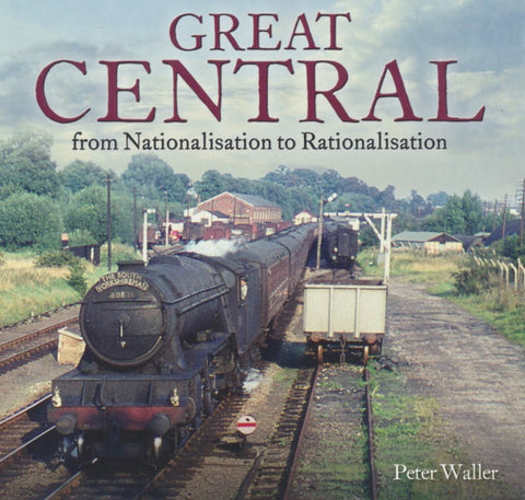 Great Central - From Nationalisation to Rationalisation