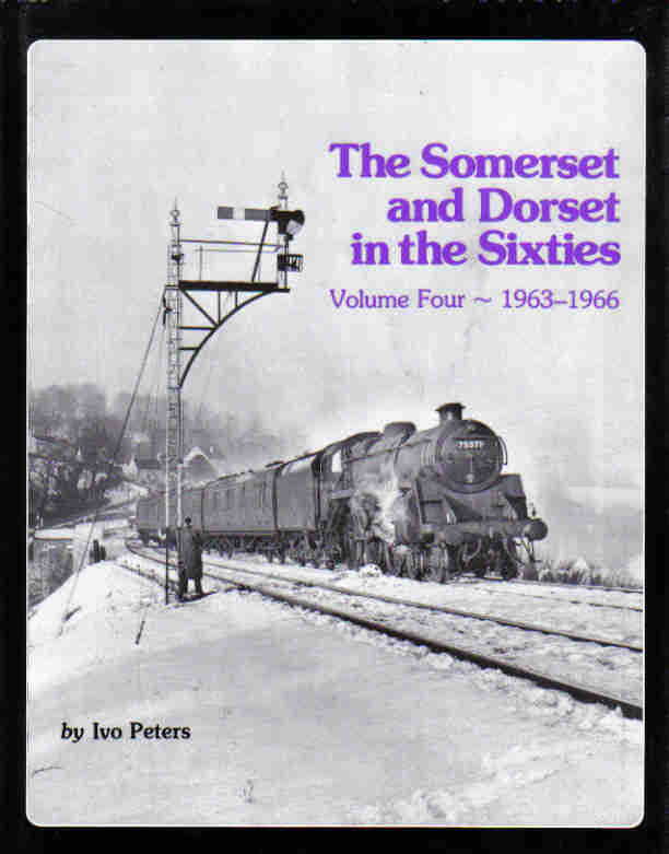The Somerset and Dorset in the Sixties, Volume Four 1963-1966