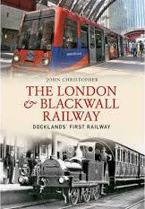The London & Blackwall Railway - Docklands' First Railway
