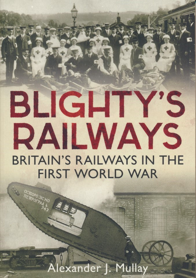 Blighty's Railways: Britian's Railways in the First World War