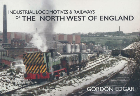 Industrial Locomotives & Railways of the North West of England