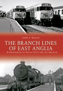 The Branch Lines of East Anglia - Wymondham to Wells-Next-The-Sea Branch