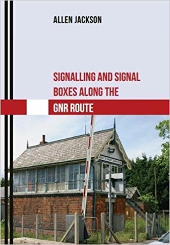 Signalling and Signal Boxes along the GNR Routes .