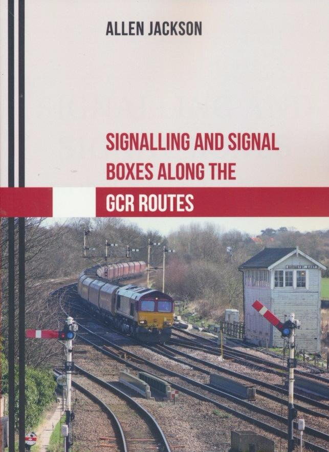 Signalling and Signal Boxes along the GCR Routes .