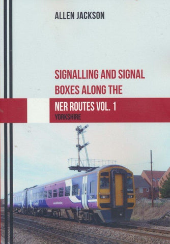 Signalling and Signal Boxes Along the NER Routes Volume 1: Yorkshire