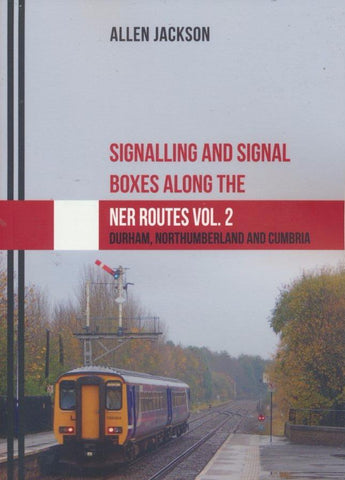 Signalling and Signal Boxes along the NER Routes Vol. 2 .