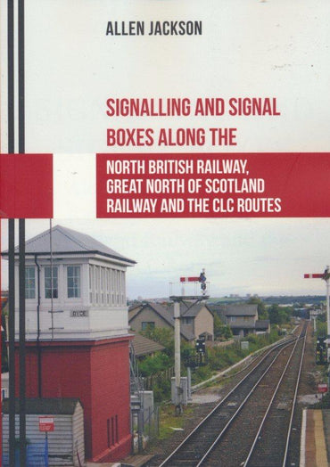 Signalling and Signal Boxes Along the North British Railway, Great North of Scotland Railway and the CLC Routes