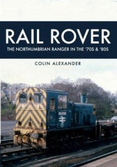 Rail Rover: The Northumbrian Ranger in the 70s & 80s .