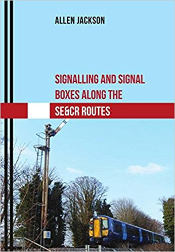 Signalling and Signal Boxes along the SE&CR Routes .