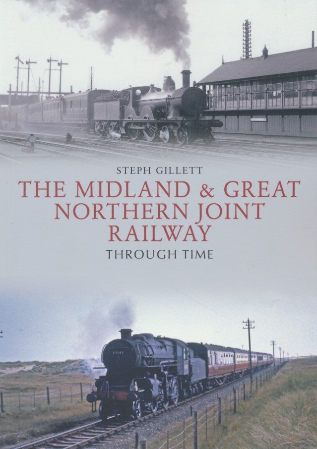 The Midland & Great Northern Joint Railway Through Time