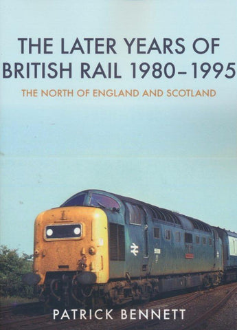 The Later Years of British Rail - The North of England and Scotland