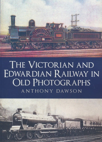 The Victorian and Edwardian Railway in Old Photographs