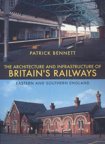 The Architecture and Infrastructure of Britain's Railways: Eastern and Southern England
