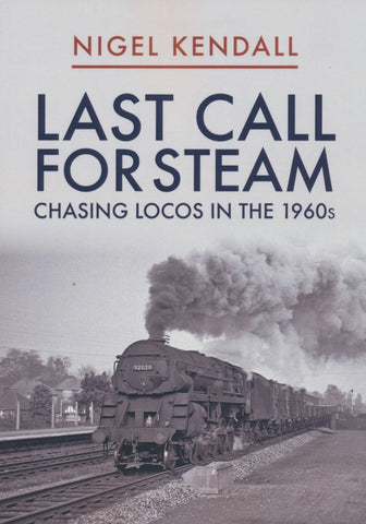Last Call for Steam - Chasing Locos in the 1960s