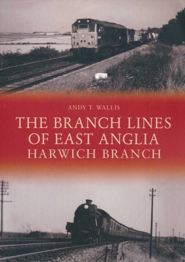 REDUCED The Branch Lines of East Anglia: Harwich Branch