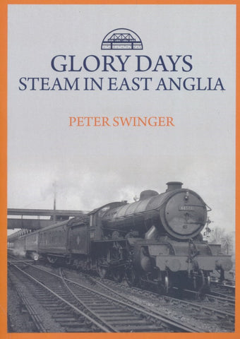 Glory Days: Steam in East Anglia