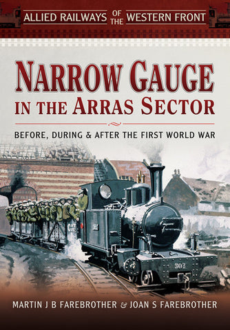 Narrow Gauge in the Arras Sector - Before, During and After the First World War
