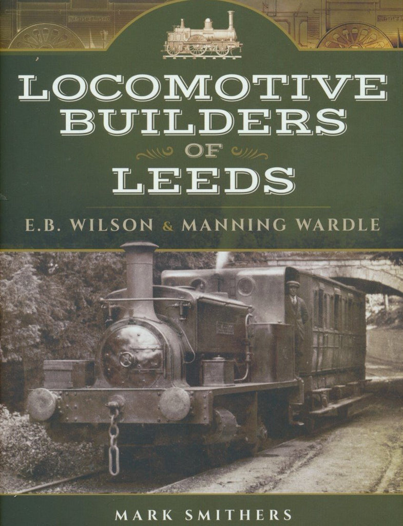 Locomotive Builders of Leeds: E.B. Wilson and Manning Wardle