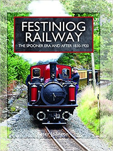 Festiniog Railway: The Spooner Era and After 1830 - 1920