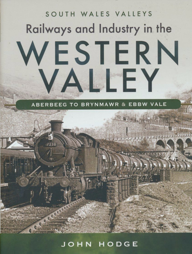 Railways and Industry in the Western Valley : Aberbeeg to Brynmawr and Ebbw Vale