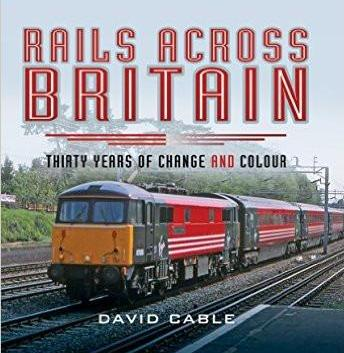 Rails Across Britain - Thirty Years of Change and Colour