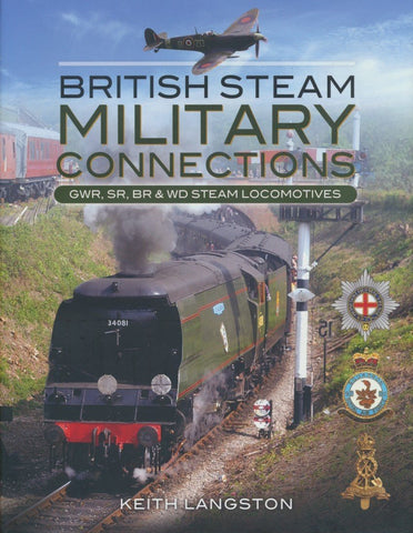 British Steam Military Connections: GWR, SR, BR & WD Steam Locomotives
