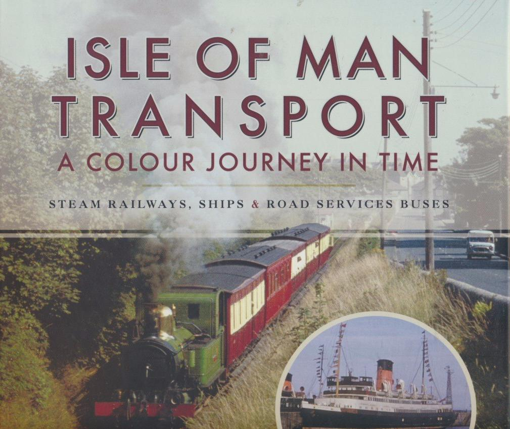 Isle of Man Transport: A Colour Journey in Time: Steam Railways, Ships, and Road Services Buses .