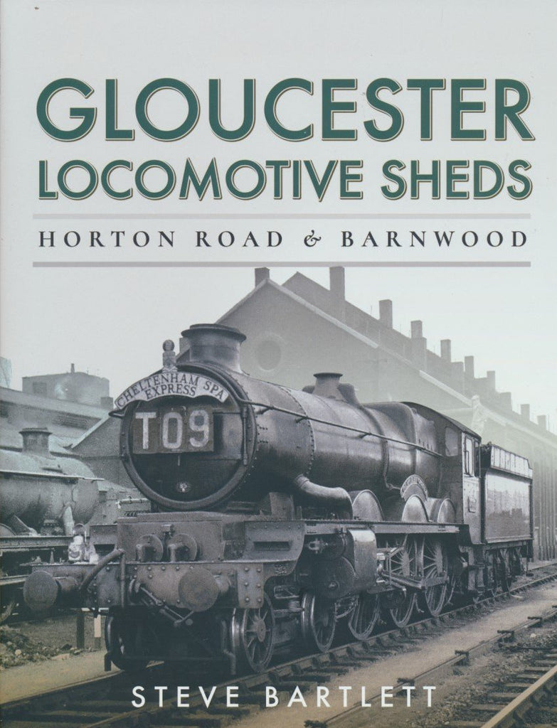 Gloucester Locomotive Sheds: Horton Road & Barnwood: Engine and Train Workings