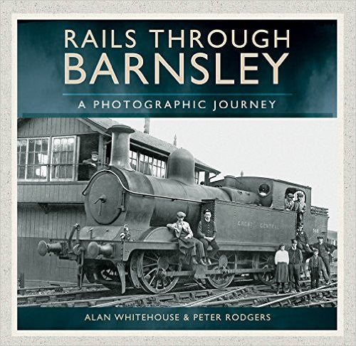 Rails Through Barnsley - A Photographic History .