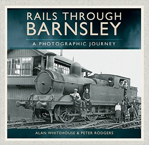 Rails Through Barnsley - A Photographic History