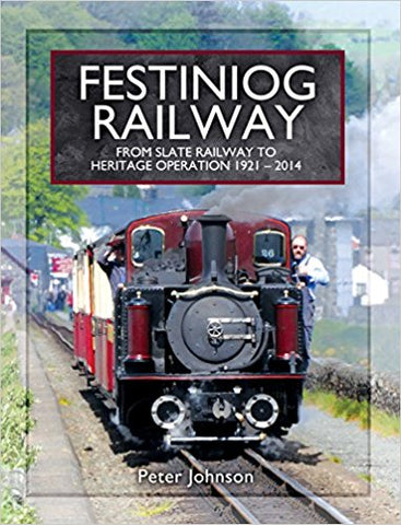 Festiniog Railway: From Slate Railway to Heritage Operation 1921 - 2014