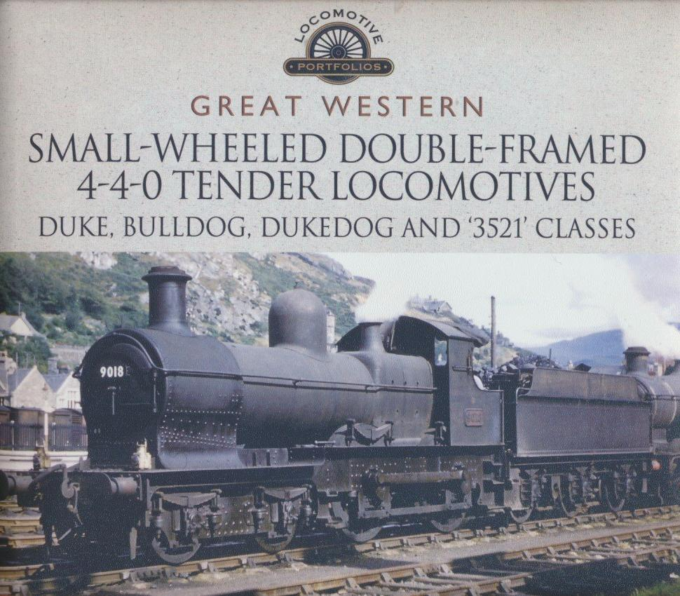 Great Western Small-Wheeled Double-Framed 4-4-0 Tender Locomotives: Duke, Bulldog, Dukedog and 3521 Classes (Locomotive Portfolio)