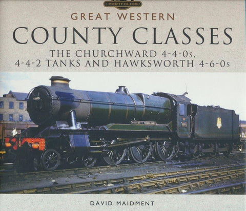 Great Western County Classes The Churchward 4-4-0s, 4-4-2 Tanks and Hawksworth 4-6-0s